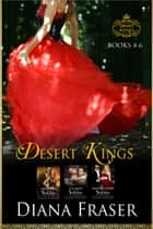 Desert Kings Boxed Set (Books 4-6) ebook by Diana Fraser