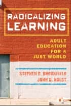 Radicalizing Learning ebook by Stephen D. Brookfield,John D. Holst