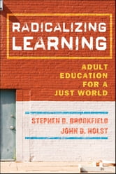 Radicalizing Learning - Adult Education for a Just World ebook by Stephen D. Brookfield,John D. Holst