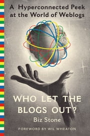 Who Let the Blogs Out? - A Hyperconnected Peek at the World of Weblogs ebook by Biz Stone,Wil Wheaton