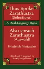 Thus Spoke Zarathustra (Selections)/Also sprach Zarathustra (Auswahl) - A Dual-Language Book eBook by Friedrich Nietzsche