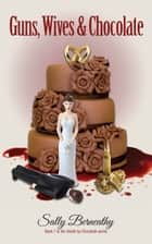 Guns, Wives and Chocolate ebook by Sally Berneathy