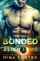 Bonded to the Alien Lord (Sci-fi Alien Invasion Romance) ebook by Mina Carter