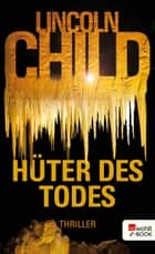 Hüter des Todes eBook by Lincoln Child, Axel Merz