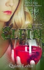 Elfin, Book 1 The Elfin Series eBook by Quinn Loftis
