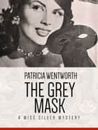 The Grey Mask - A Miss Silvery Mystery #1 ebook by Patricia Wentworth