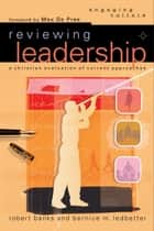 Reviewing Leadership (Engaging Culture) - A Christian Evaluation of Current Approaches ebook by Robert J. Banks, Bernice M. Ledbetter