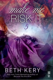 Make Me Risk It ebook by Beth Kery