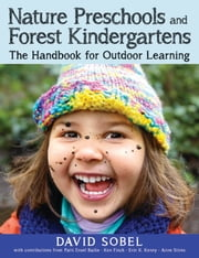 Nature Preschools and Forest Kindergartens - The Handbook for Outdoor Learning ebook by David Sobel,Patti Bailie,Ken Finch,Erin Kenny,Ann Stires