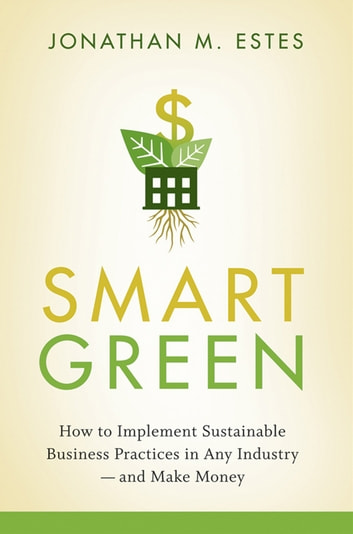 Smart green ebook by jonathan estes 9780470456576 rakuten kobo smart green how to implement sustainable business practices in any industry and make money fandeluxe Gallery