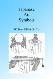 Japanese Art Symbols, Illustrated ebook by William Elliot Griffis