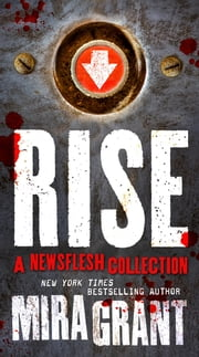 Rise - The Complete Newsflesh Collection eBook by Mira Grant