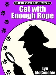 Sherlock Holmes in Cat with Enough Rope ebook by Lyn McConchie