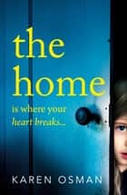 The Home - The latest devastating psychological thriller from the author of the bestselling The Good Mother ebook by Karen Osman