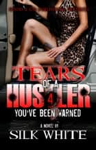 Tears of a Hustler PT 4 ebook by Silk White
