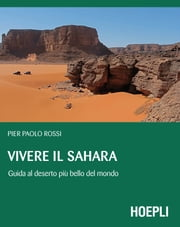 Vivere il Sahara - Guida al deserto più bello del mondo ebook by Kobo.Web.Store.Products.Fields.ContributorFieldViewModel