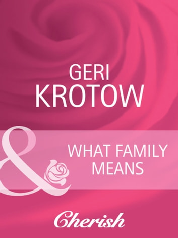 What Family Means (Mills & Boon Cherish) (Everlasting Love, Book 14) ebook by Geri Krotow