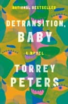 Detransition, Baby - A Novel ebook by