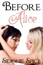 Before Alice (Girlfriends Next Door #4) ebook by Sidonie Spice
