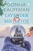 Lavender & Mistletoe - A Sweet and Sexy Holiday Romance ebook by Donna Kauffman