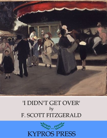 'I Didn't Get Over' ebook by F. Scott Fitzgerald