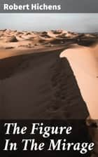 The Figure In The Mirage - 1905 ebook by