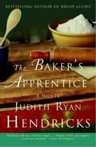 The Baker's Apprentice - A Novel ebook by Judith R Hendricks