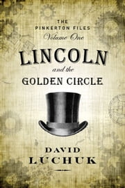 Lincoln and the Golden Circle - The Pinkerton Files, Volume 1 ebook by David Luchuk