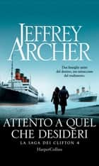 Attento a quel che desideri ebook by Jeffrey Archer