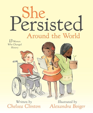 She Persisted Around the World - 13 Women Who Changed History ebook by Chelsea Clinton