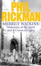 Merrily Watkins collection 1: Midwinter of Spirit and Crown of Lights eBook by Phil Rickman