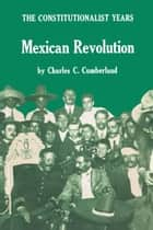 Mexican Revolution ebook by Charles C. Cumberland