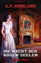 Die Nacht der bösen Seelen - Romantic Thriller ebook by A. F. Morland