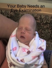 Your Baby Needs an Eye Examination ebook by Lindsay Florkey, OD, MS