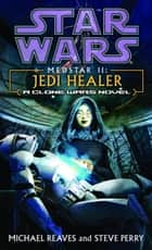 Jedi Healer: Star Wars Legends (Medstar, Book II) ebook by Michael Reaves,Steve Perry