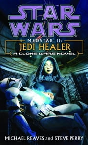 Jedi Healer: Star Wars Legends (Medstar, Book II) ebook by Michael Reaves, Steve Perry