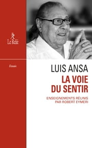 La Voie du sentir : Transcription de l'enseignement oral de Luis Ansa ebook by Robert Eymeri