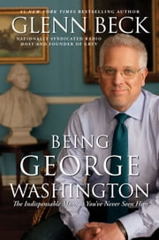 Being George Washington - The Indispensable Man, As You've Never Seen Him ebook by Kobo.Web.Store.Products.Fields.ContributorFieldViewModel