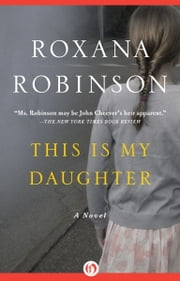 This Is My Daughter - A Novel ebook by Roxana Robinson