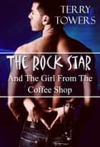 The Rock Star And The Girl From The Coffee Shop ebook by