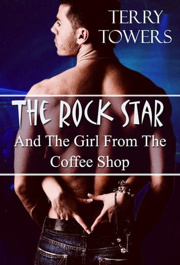 The Rock Star And The Girl From The Coffee Shop ebook by Terry Towers