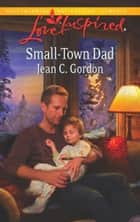 Small-Town Dad (Mills & Boon Love Inspired) ebook by Jean C. Gordon