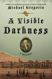 A Visible Darkness - A Mystery ebook by Michael Gregorio