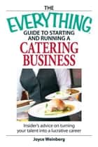 The Everything Guide to Starting and Running a Catering Business ebook by Joyce Weinberg