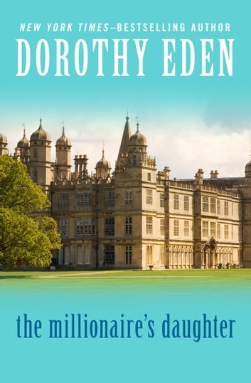The Millionaire's Daughter ebook by Dorothy Eden