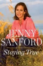 Staying True ebook by Jenny Sanford