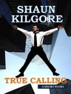 True Calling ebook by Shaun Kilgore
