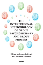 The Interpersonal Neurobiology of Group Psychotherapy and Group Process ebook by Bonnie Badenoch,Susan P. Gantt