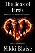The Book of Firsts ebook by Nikki Blaise