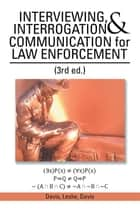 Interviewing, Interrogation & Communication for Law Enforcement - (3Rd Ed.) ebook by Davis, Leslie